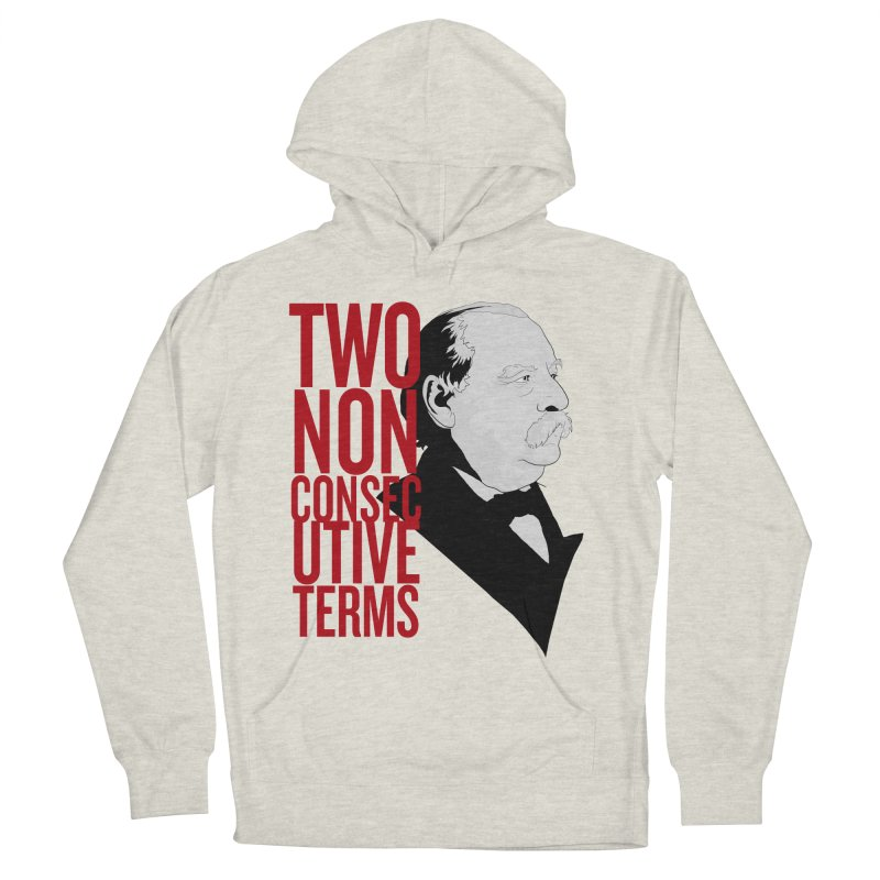 "Grover Cleveland - ""Two Non-Consecutive Terms"" Women's French Terry Pullover Hoody by Hail to the Tees"