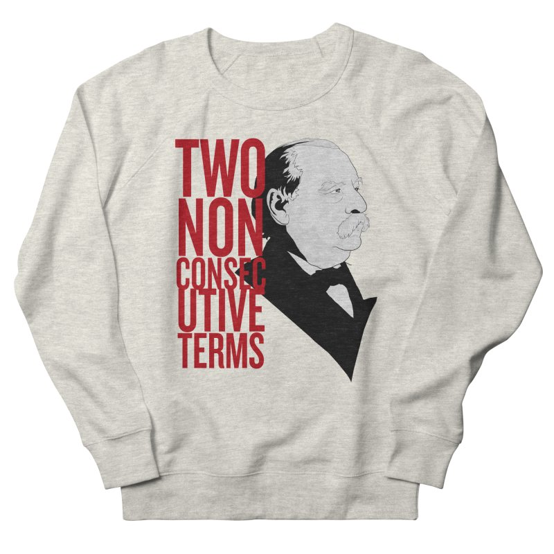 """Grover Cleveland - """"Two Non-Consecutive Terms"""" Women's French Terry Sweatshirt by Hail to the Tees"""