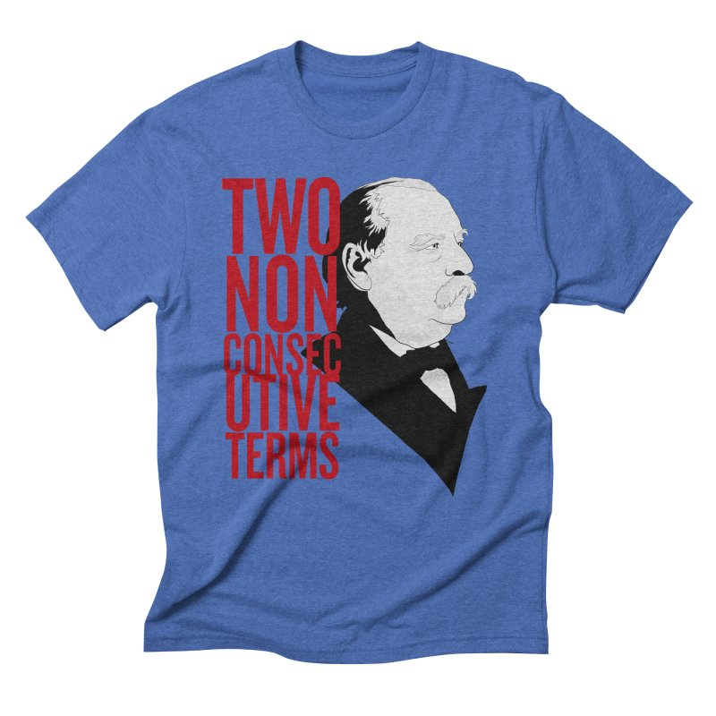 """Grover Cleveland - """"Two Non-Consecutive Terms"""" Men's Triblend T-shirt by Hail to the Tees"""