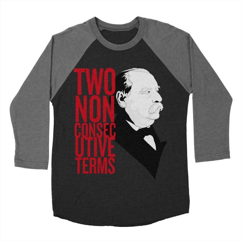 "Grover Cleveland - ""Two Non-Consecutive Terms"" Men's Baseball Triblend T-Shirt by Hail to the Tees"