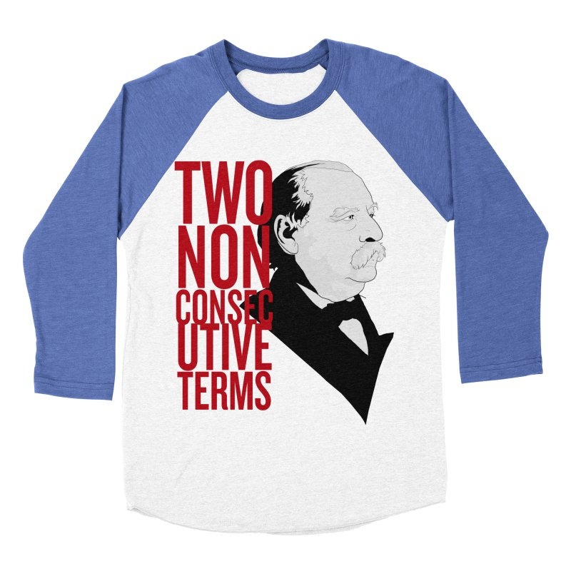 """Grover Cleveland - """"Two Non-Consecutive Terms"""" Men's Baseball Triblend Longsleeve T-Shirt by Hail to the Tees"""