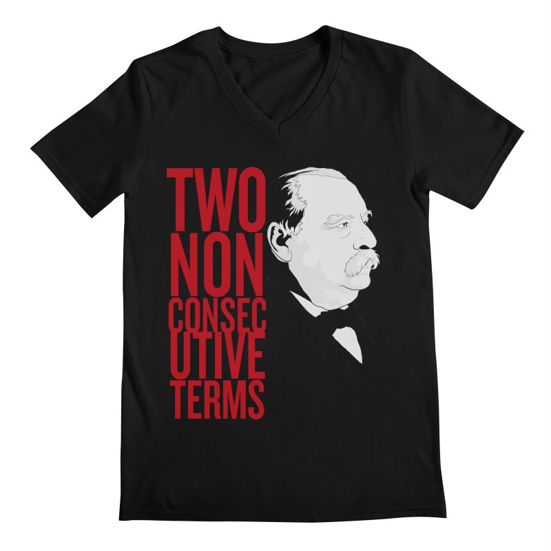 "Grover Cleveland - ""Two Non-Consecutive Terms"" Men's Regular V-Neck by Hail to the Tees"