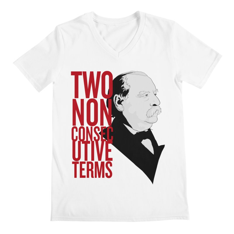 "Grover Cleveland - ""Two Non-Consecutive Terms"" Men's V-Neck by Hail to the Tees"
