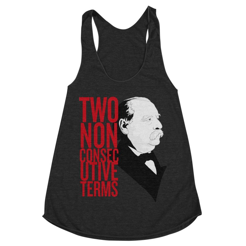 "Grover Cleveland - ""Two Non-Consecutive Terms"" Women's Racerback Triblend Tank by Hail to the Tees"