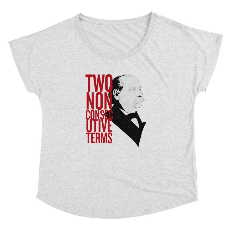 "Grover Cleveland - ""Two Non-Consecutive Terms"" Women's Dolman Scoop Neck by Hail to the Tees"