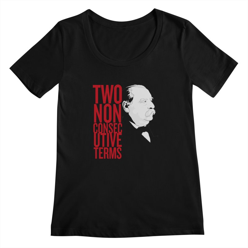 "Grover Cleveland - ""Two Non-Consecutive Terms"" Women's Scoopneck by Hail to the Tees"