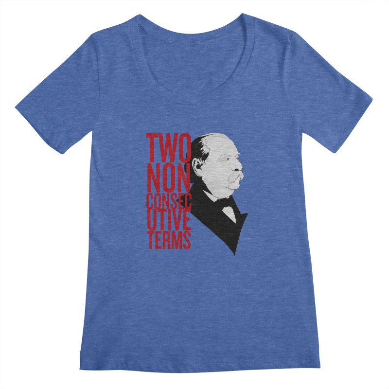 """Grover Cleveland - """"Two Non-Consecutive Terms"""" Women's Regular Scoop Neck by Hail to the Tees"""