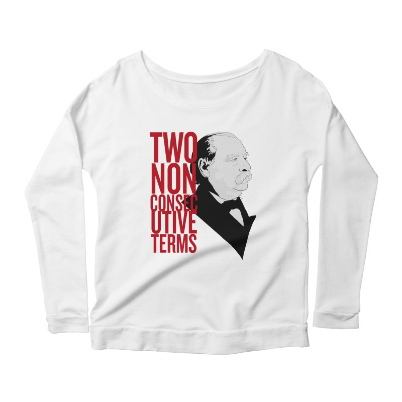 "Grover Cleveland - ""Two Non-Consecutive Terms"" Women's Scoop Neck Longsleeve T-Shirt by Hail to the Tees"