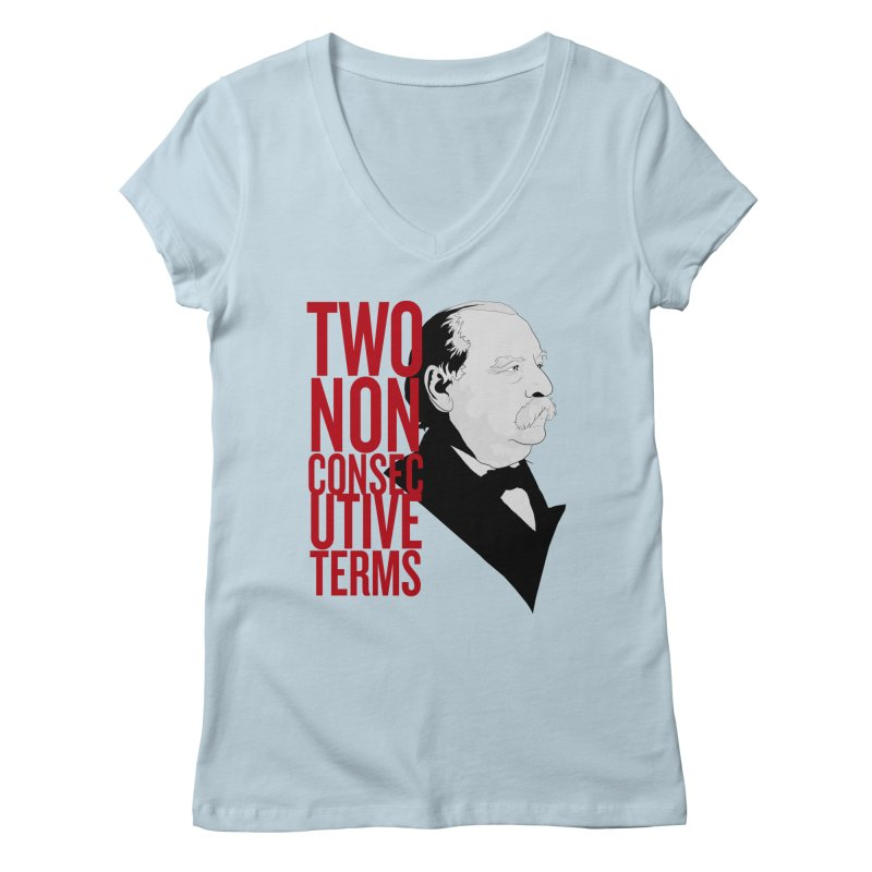 "Grover Cleveland - ""Two Non-Consecutive Terms"" Women's V-Neck by Hail to the Tees"