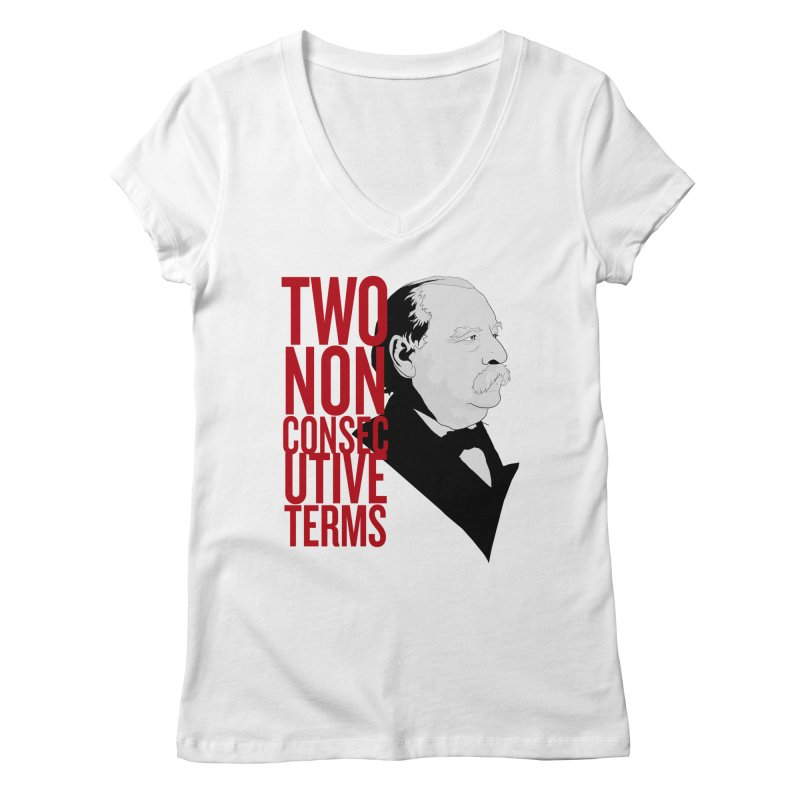 "Grover Cleveland - ""Two Non-Consecutive Terms"" Women's Regular V-Neck by Hail to the Tees"