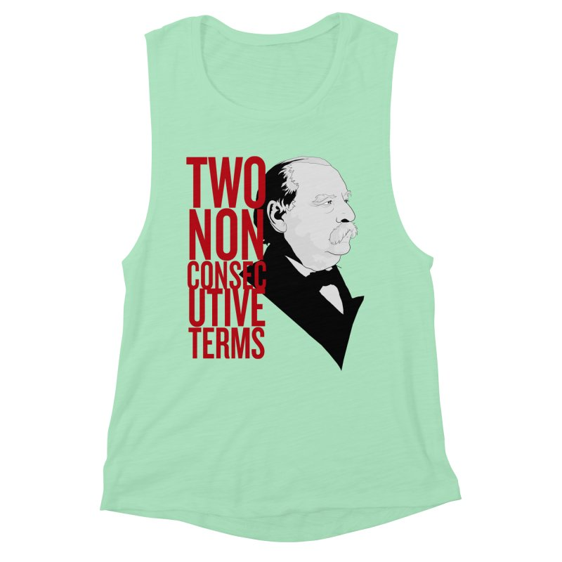 "Grover Cleveland - ""Two Non-Consecutive Terms"" Women's Muscle Tank by Hail to the Tees"