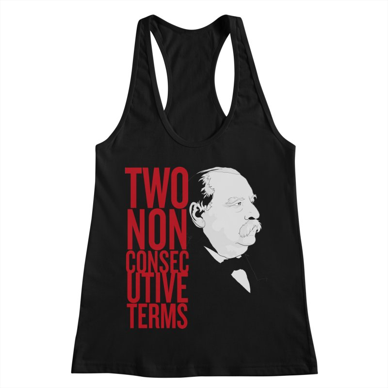 "Grover Cleveland - ""Two Non-Consecutive Terms"" Women's Racerback Tank by Hail to the Tees"