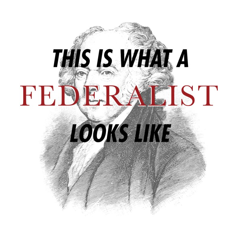 "John Adams - ""This Is What a Federalist Looks Like"" by Hail to the Tees"