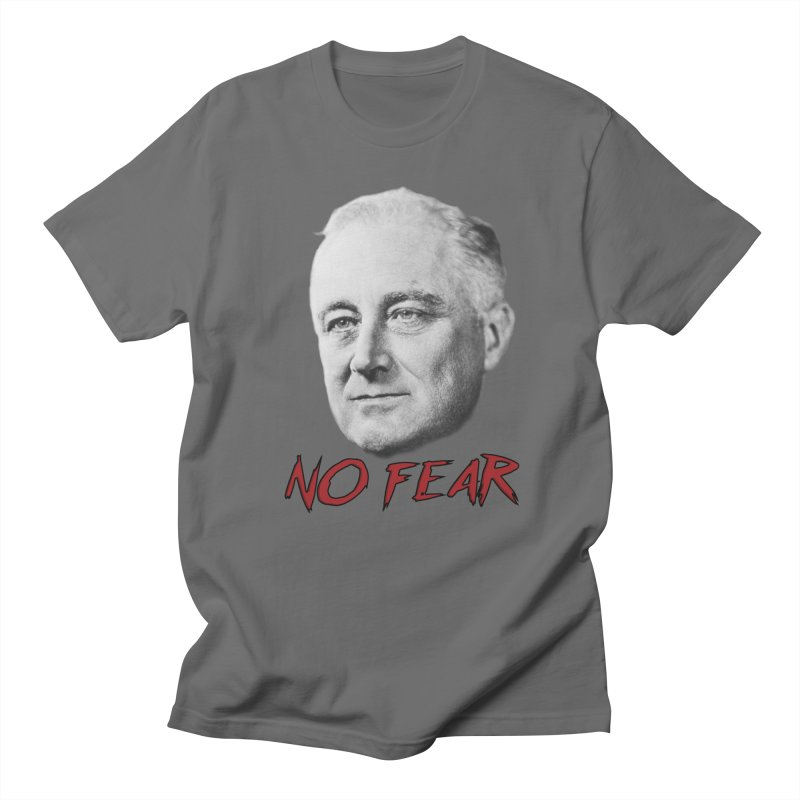 """Franklin Roosevelt - """"No Fear"""" Men's T-Shirt by Hail to the Tees"""