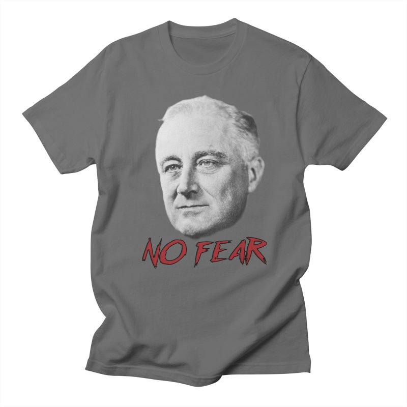 "Franklin Roosevelt - ""No Fear"" Men's T-Shirt by Hail to the Tees"