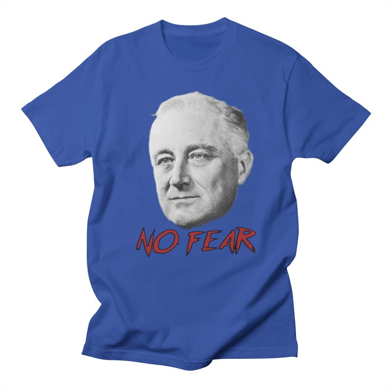 """Franklin Roosevelt - """"No Fear"""" Men's Regular T-Shirt by Hail to the Tees"""