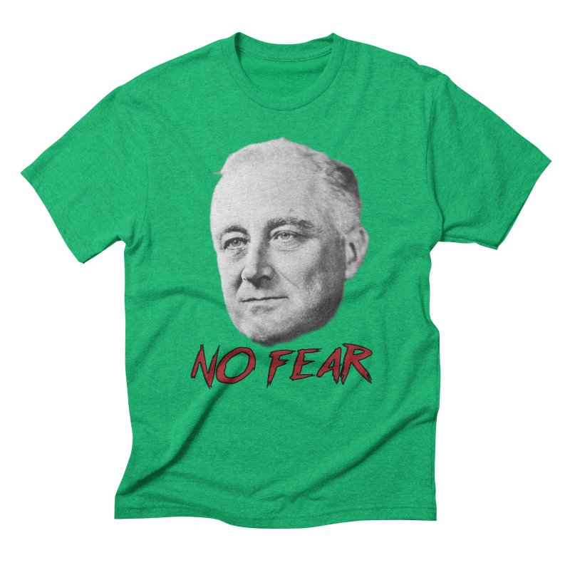 """Franklin Roosevelt - """"No Fear"""" Men's Triblend T-Shirt by Hail to the Tees"""