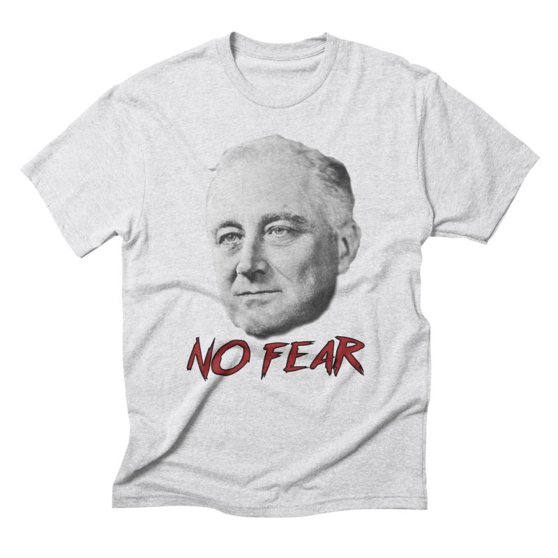 "Franklin Roosevelt - ""No Fear"" Men's Triblend T-Shirt by Hail to the Tees"
