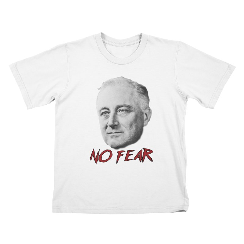 """Franklin Roosevelt - """"No Fear"""" Kids T-Shirt by Hail to the Tees"""
