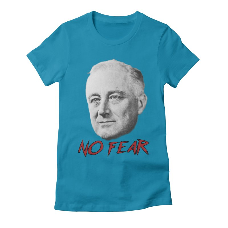 """Franklin Roosevelt - """"No Fear"""" Women's Fitted T-Shirt by Hail to the Tees"""