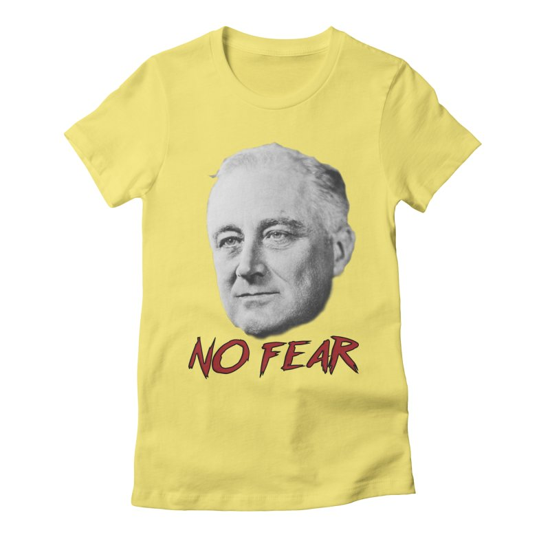 "Franklin Roosevelt - ""No Fear"" Women's Fitted T-Shirt by Hail to the Tees"