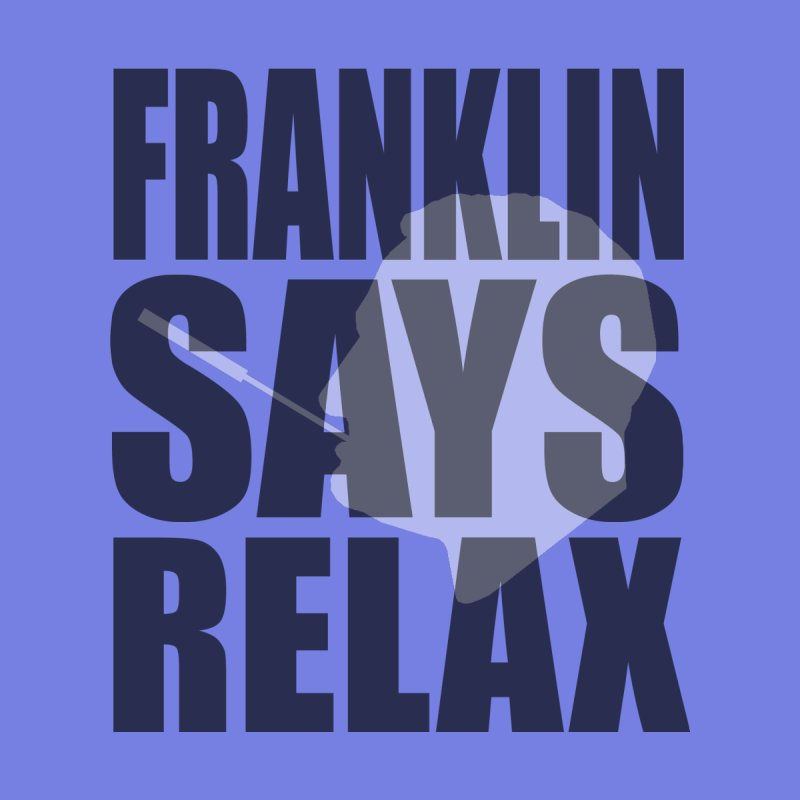 "Franklin Roosevelt - ""Franklin Says Relax"" by Hail to the Tees"