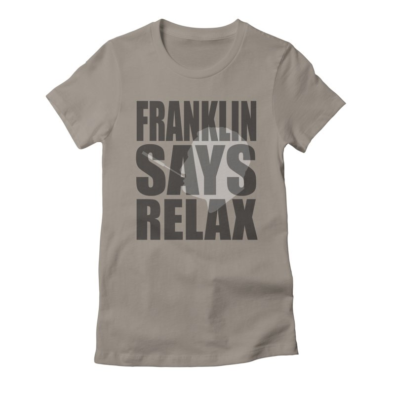 "Franklin Roosevelt - ""Franklin Says Relax"" Women's Fitted T-Shirt by Hail to the Tees"
