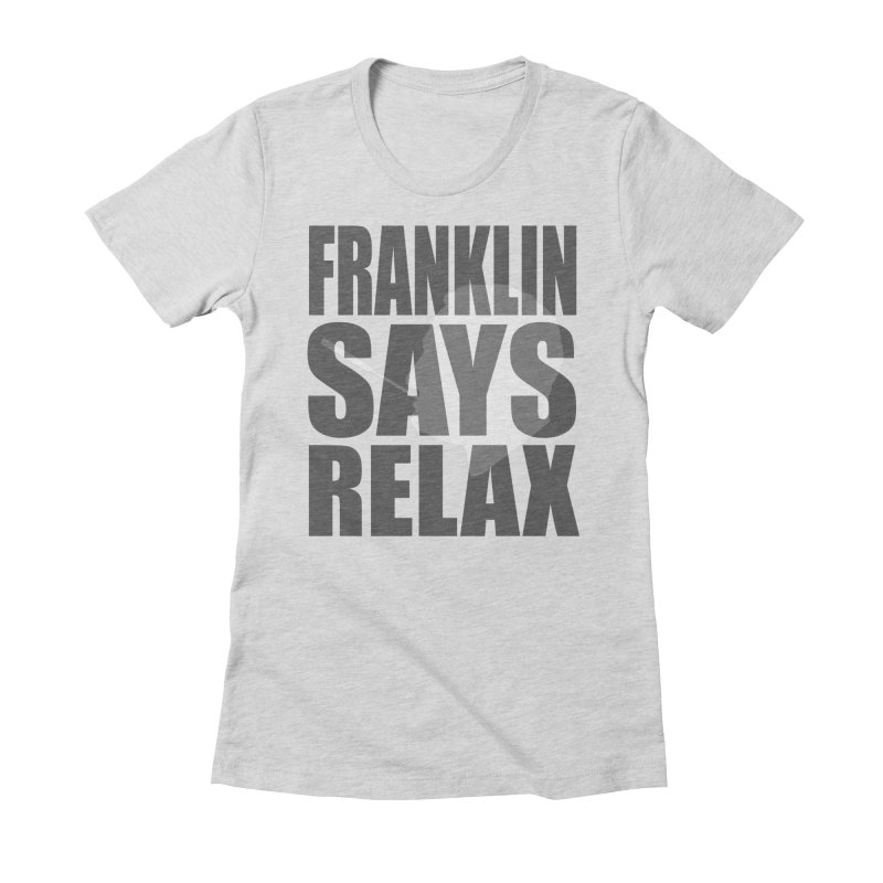 """Franklin Roosevelt - """"Franklin Says Relax"""" Women's Fitted T-Shirt by Hail to the Tees"""