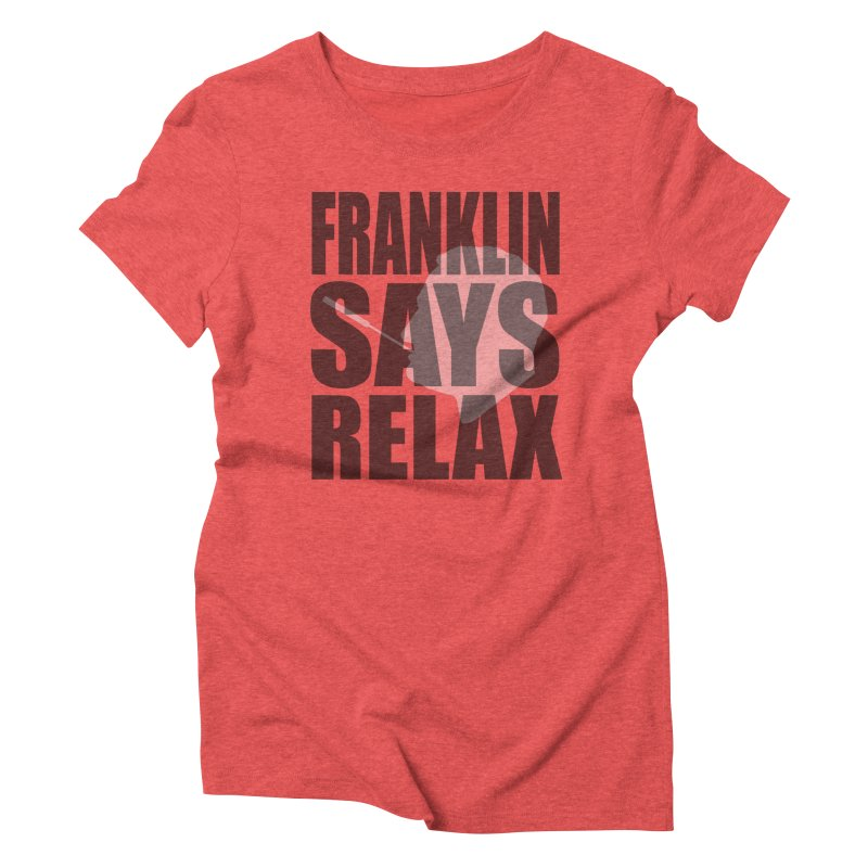 """Franklin Roosevelt - """"Franklin Says Relax"""" Women's Triblend T-shirt by Hail to the Tees"""