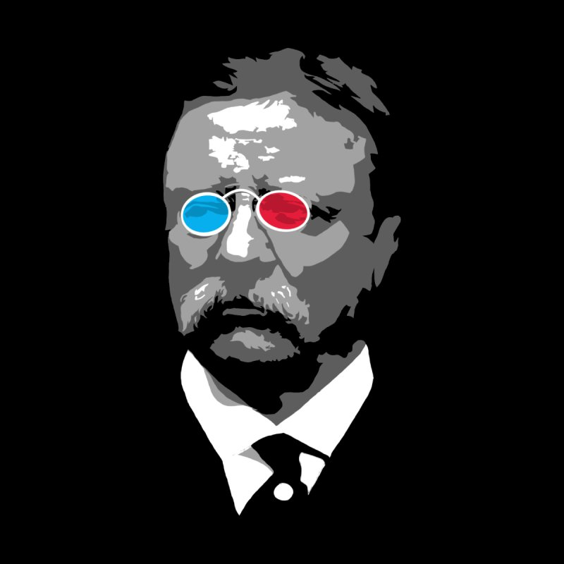 Teddy Roosevelt 3D None  by Hail to the Tees