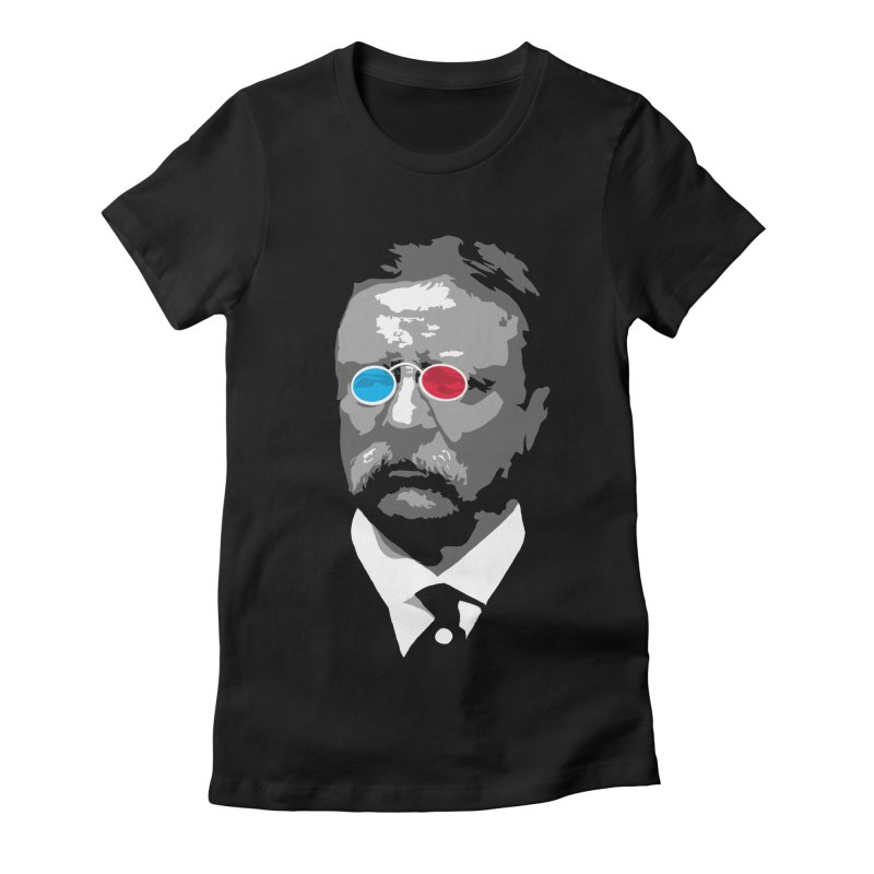 Teddy Roosevelt 3D Women's Fitted T-Shirt by Hail to the Tees