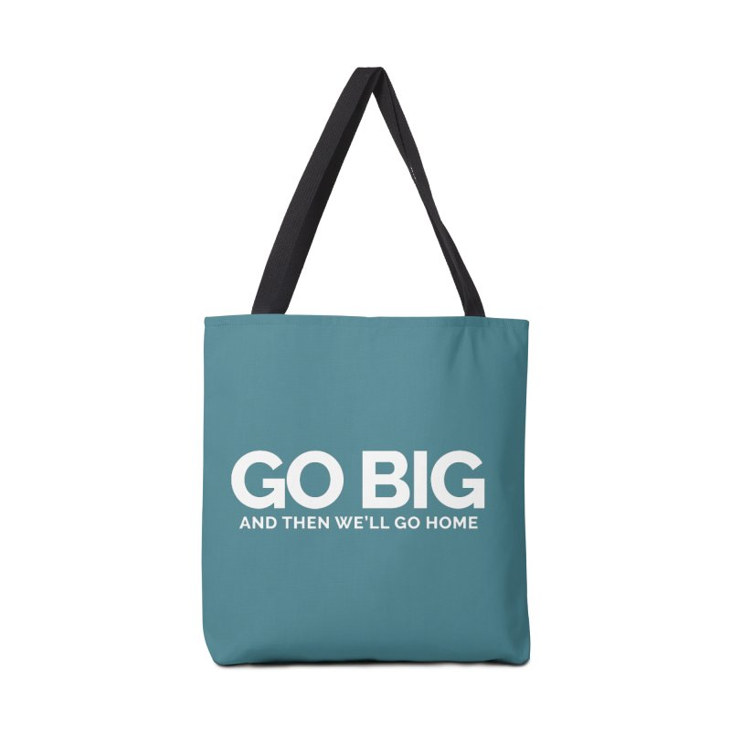 GO BIG and then we will go home Accessories Tote Bag Bag by Shirts by Hal Gatewood
