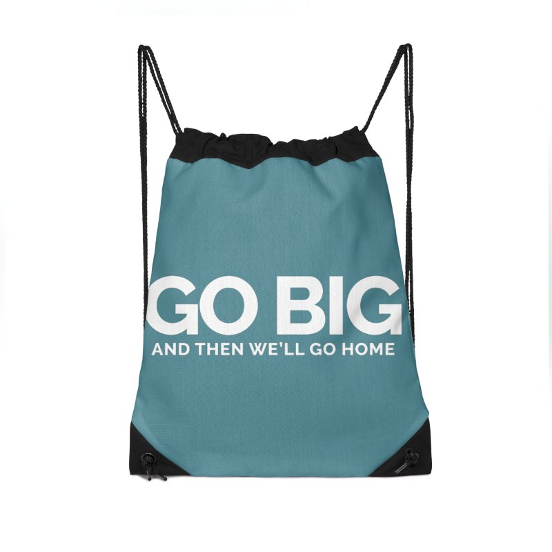 GO BIG and then we will go home Accessories Drawstring Bag Bag by Shirts by Hal Gatewood