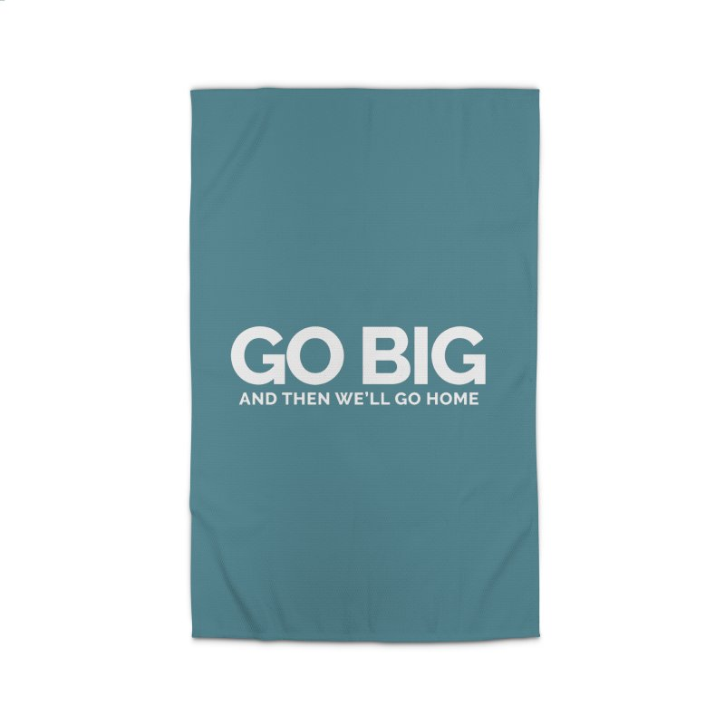 GO BIG and then we will go home Home Rug by Shirts by Hal Gatewood