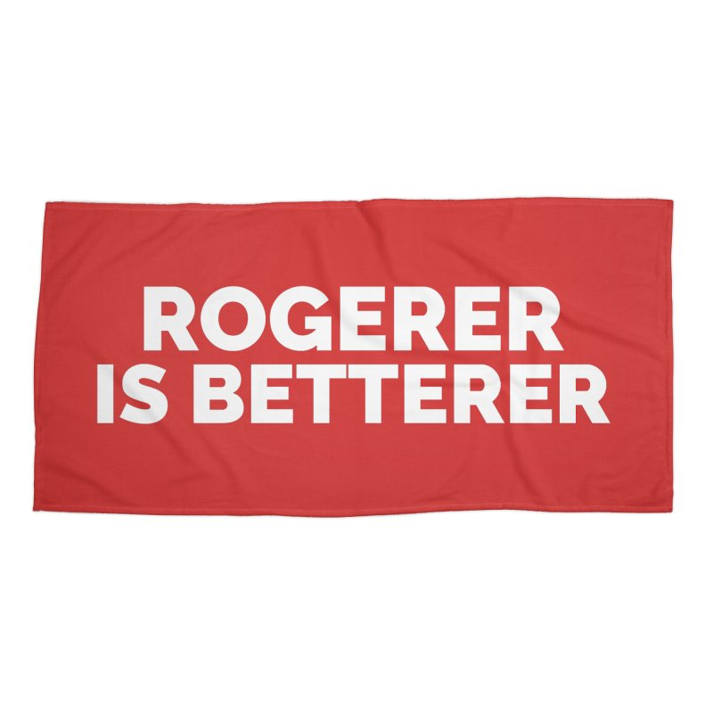 Rogerer is Betterer Accessories Beach Towel by Shirts by Hal Gatewood