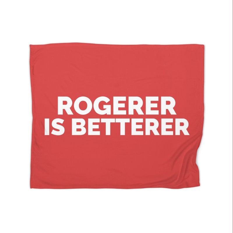 Rogerer is Betterer Home Fleece Blanket Blanket by Shirts by Hal Gatewood