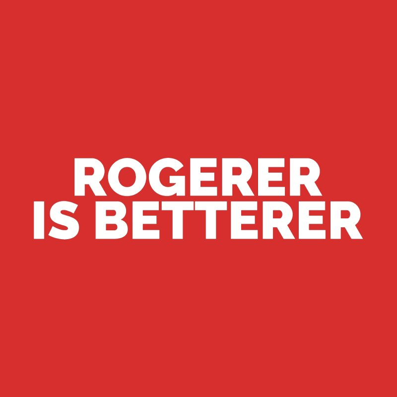 Rogerer is Betterer   by Shirts by Hal Gatewood