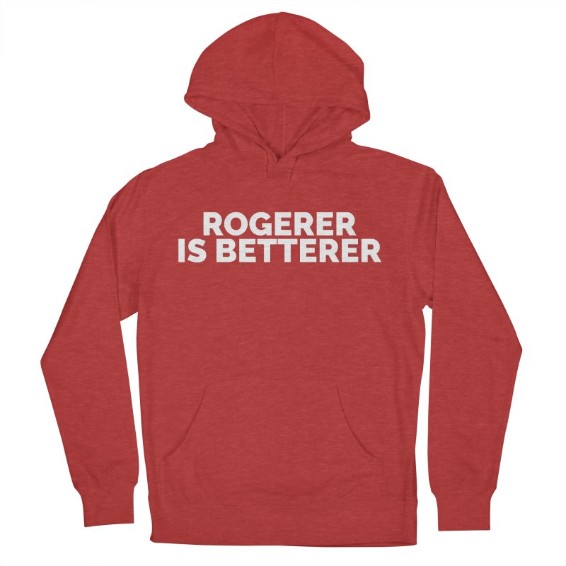 Rogerer is Betterer Women's French Terry Pullover Hoody by Shirts by Hal Gatewood