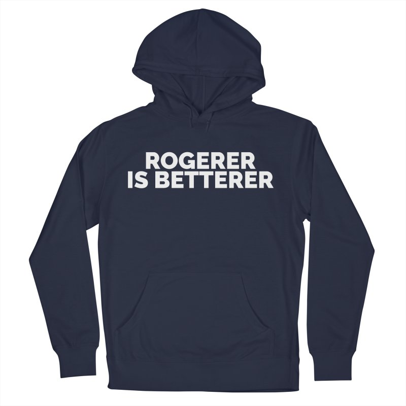 Rogerer is Betterer Women's Pullover Hoody by Shirts by Hal Gatewood