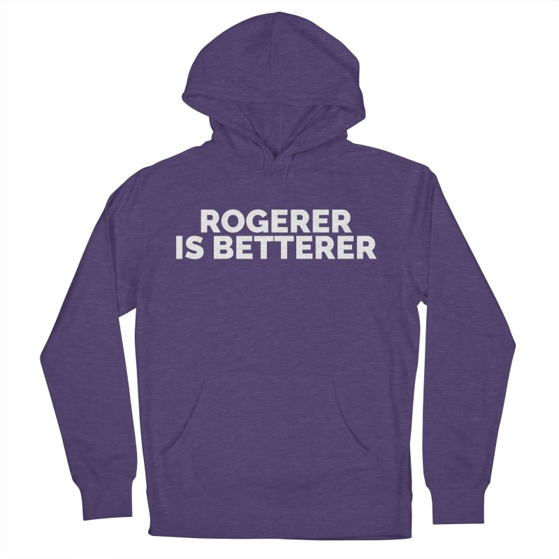 Rogerer is Betterer Men's Pullover Hoody by Shirts by Hal Gatewood