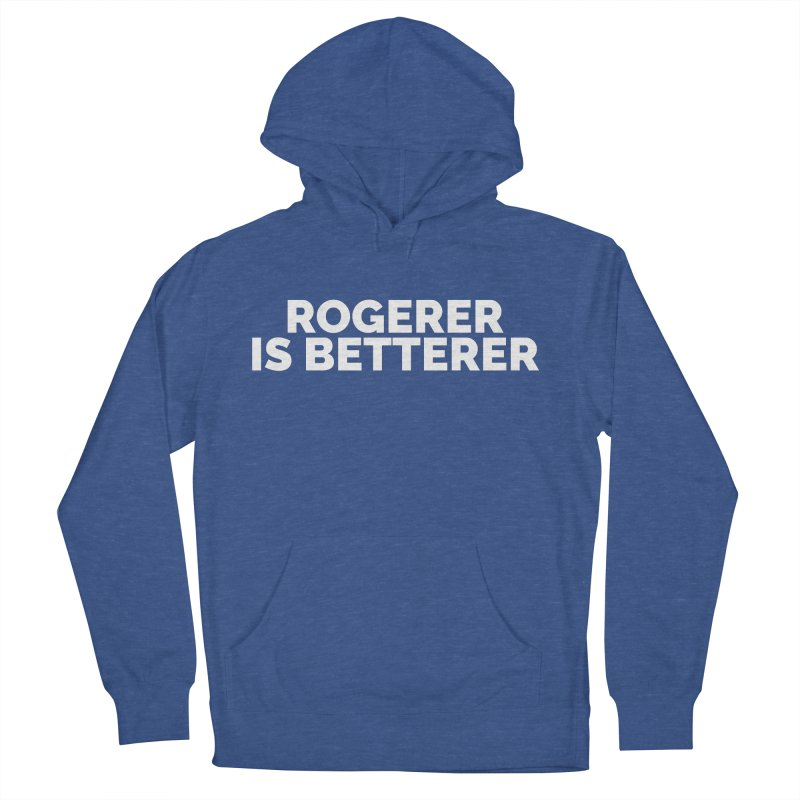 Rogerer is Betterer Men's French Terry Pullover Hoody by Shirts by Hal Gatewood