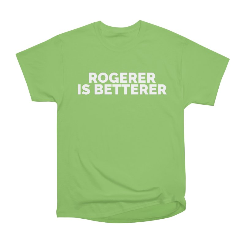 Rogerer is Betterer Women's Heavyweight Unisex T-Shirt by Shirts by Hal Gatewood