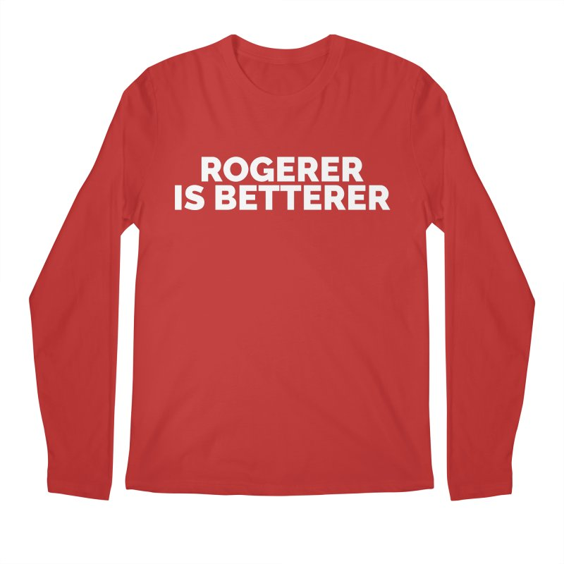 Rogerer is Betterer Men's Longsleeve T-Shirt by Shirts by Hal Gatewood