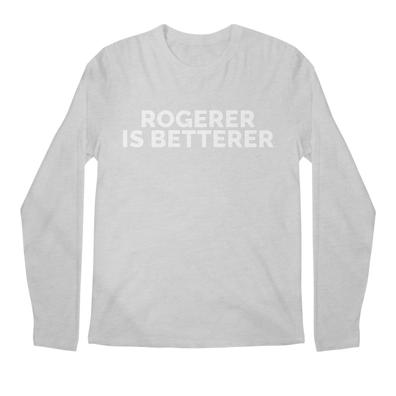 Rogerer is Betterer Men's Longsleeve T-Shirt by Shirts by Hal Gatewood