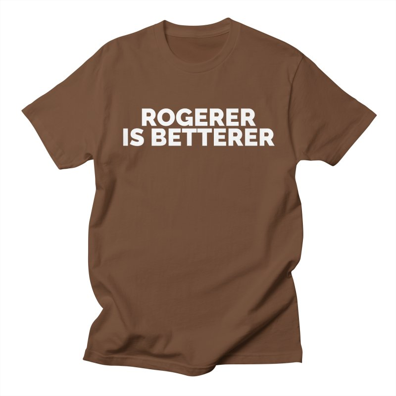Rogerer is Betterer Men's T-Shirt by Shirts by Hal Gatewood