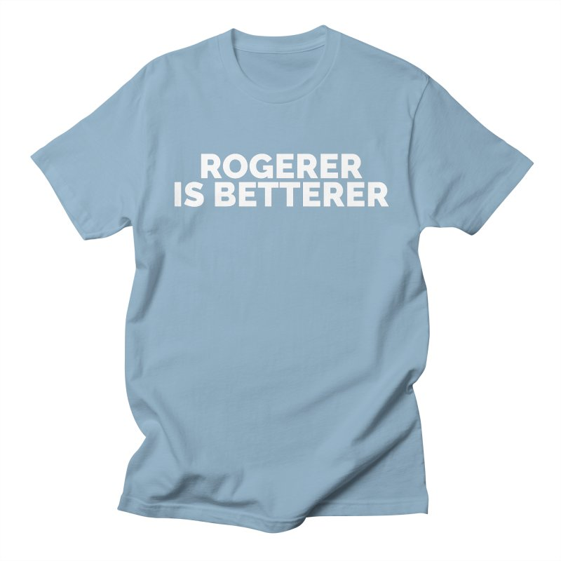 Rogerer is Betterer Women's Unisex T-Shirt by Shirts by Hal Gatewood