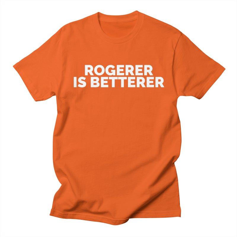 Rogerer is Betterer Men's Regular T-Shirt by Shirts by Hal Gatewood