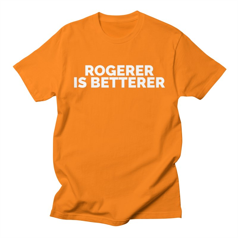 Rogerer is Betterer Women's Regular Unisex T-Shirt by Shirts by Hal Gatewood