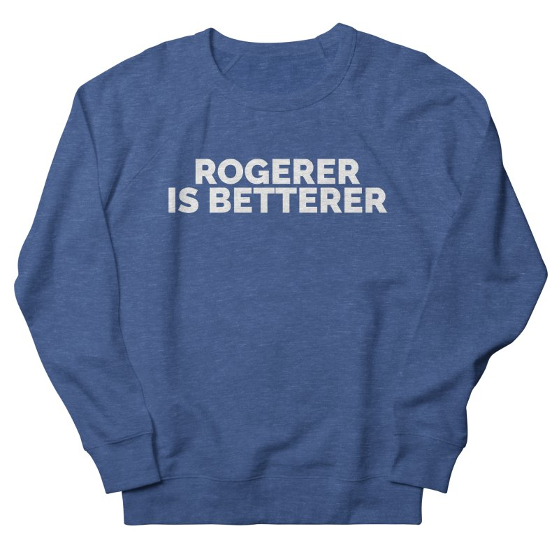 Rogerer is Betterer Women's Sweatshirt by Shirts by Hal Gatewood