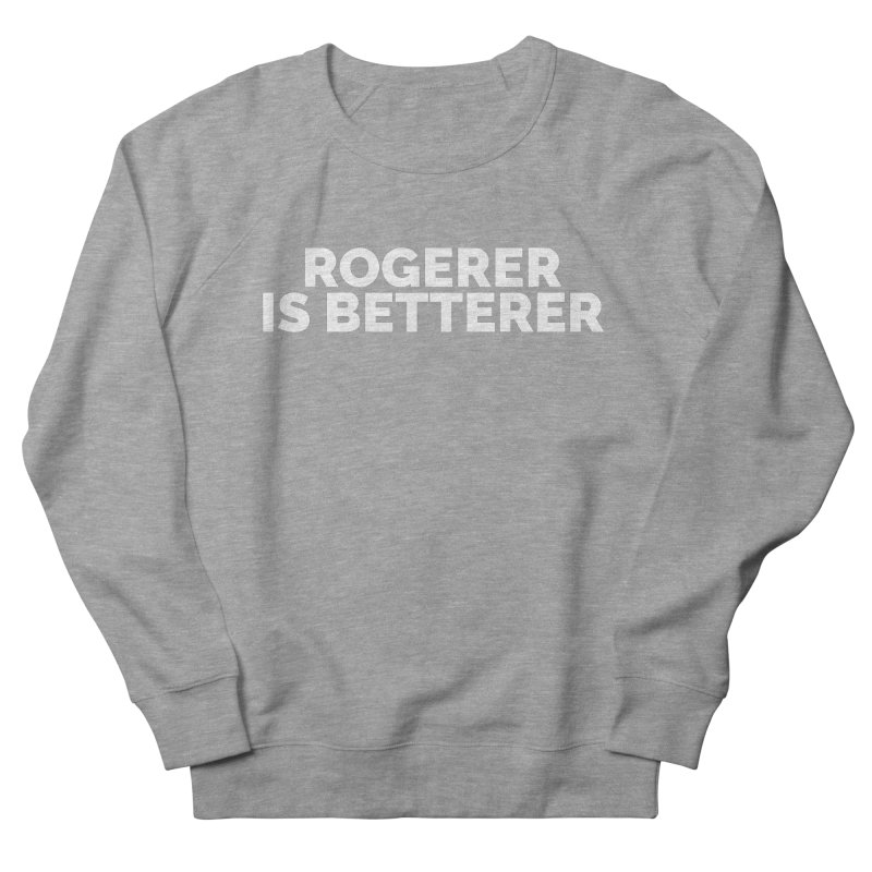 Rogerer is Betterer Women's French Terry Sweatshirt by Shirts by Hal Gatewood